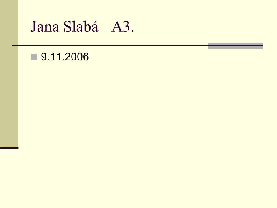 Jana Slabá A3. 9.11.2006