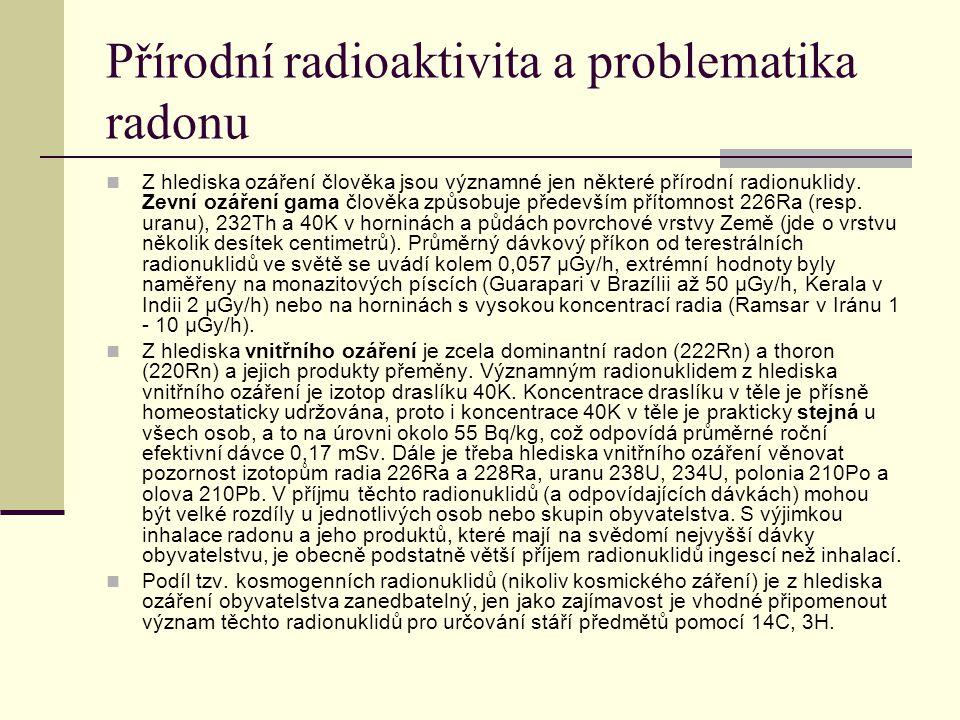 Přírodní radioaktivita a problematika radonu Z hlediska ozáření člověka jsou významné jen některé přírodní radionuklidy. Zevní ozáření gama člověka zp