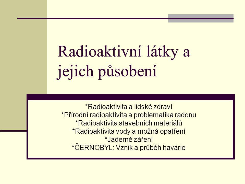 Radioaktivní látky a jejich působení *Radioaktivita a lidské zdraví *Přírodní radioaktivita a problematika radonu *Radioaktivita stavebních materiálů
