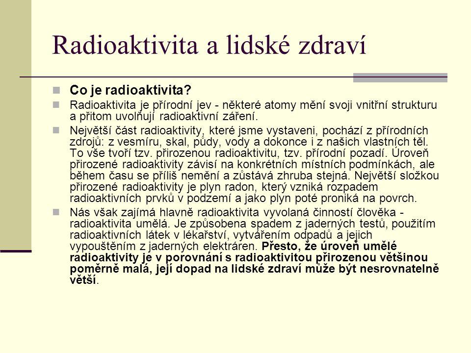 Radioaktivita a lidské zdraví Co je radioaktivita? Radioaktivita je přírodní jev - některé atomy mění svoji vnitřní strukturu a přitom uvolňují radioa