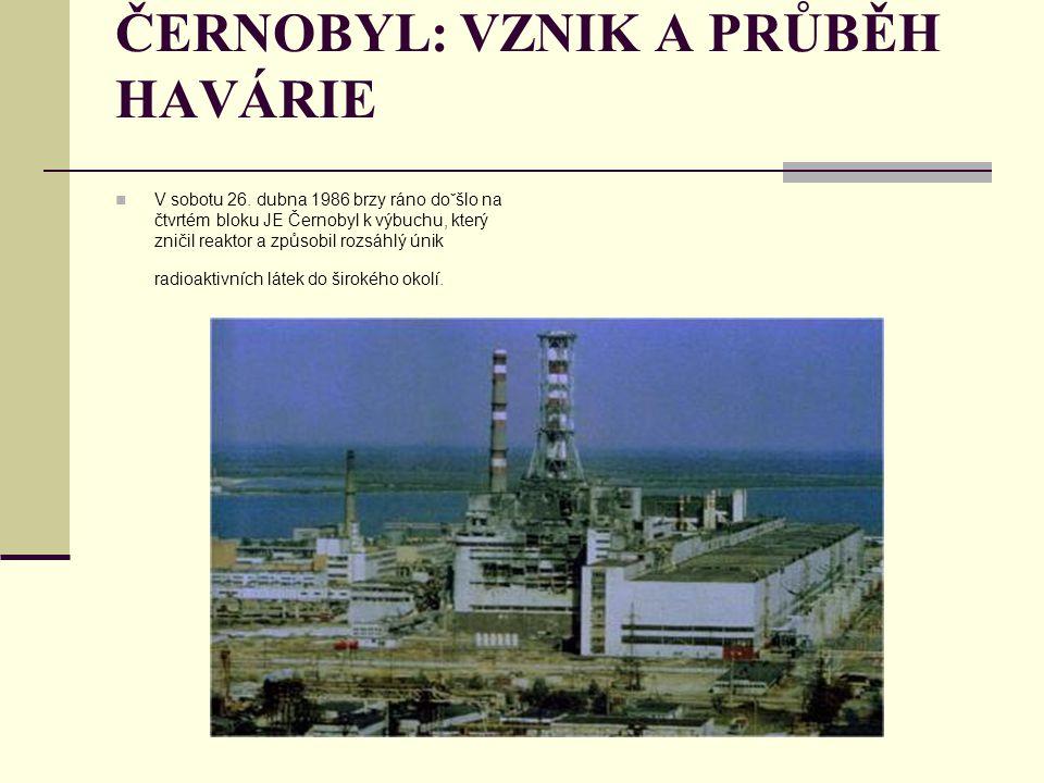 ČERNOBYL: VZNIK A PRŮBĚH HAVÁRIE V sobotu 26. dubna 1986 brzy ráno doˇšlo na čtvrtém bloku JE Černobyl k výbuchu, který zničil reaktor a způsobil rozs