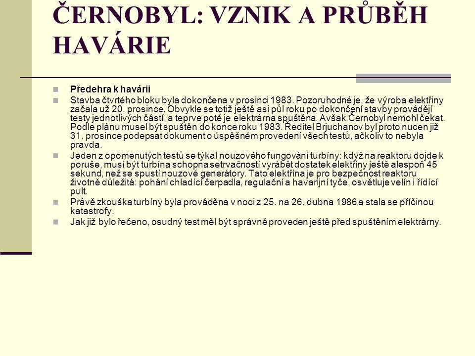 ČERNOBYL: VZNIK A PRŮBĚH HAVÁRIE Předehra k havárii Stavba čtvrtého bloku byla dokončena v prosinci 1983. Pozoruhodné je, že výroba elektřiny začala u