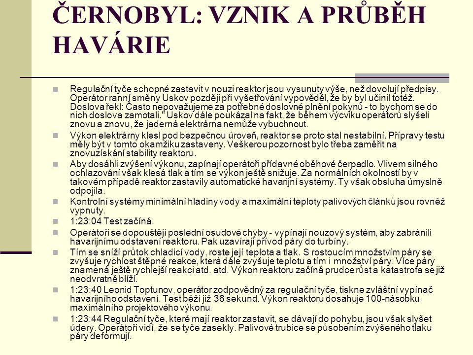 ČERNOBYL: VZNIK A PRŮBĚH HAVÁRIE Regulační tyče schopné zastavit v nouzi reaktor jsou vysunuty výše, než dovolují předpisy. Operátor ranní směny Uskov
