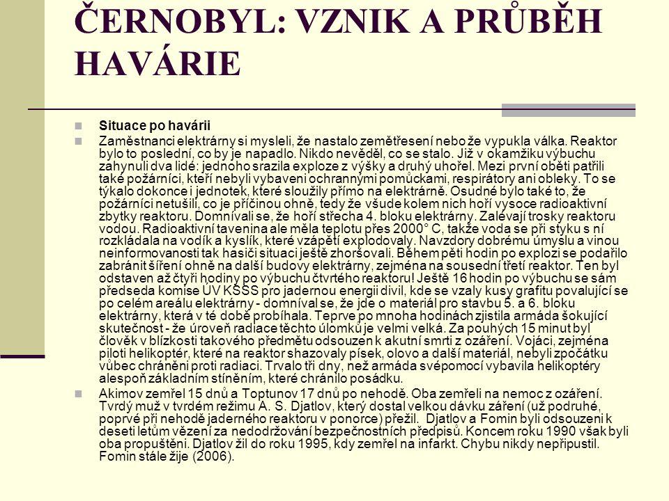 ČERNOBYL: VZNIK A PRŮBĚH HAVÁRIE Situace po havárii Zaměstnanci elektrárny si mysleli, že nastalo zemětřesení nebo že vypukla válka. Reaktor bylo to p