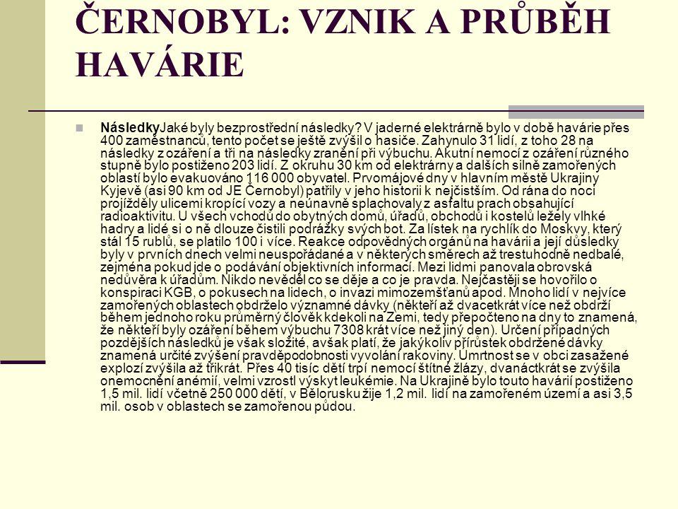 ČERNOBYL: VZNIK A PRŮBĚH HAVÁRIE NásledkyJaké byly bezprostřední následky? V jaderné elektrárně bylo v době havárie přes 400 zaměstnanců, tento počet