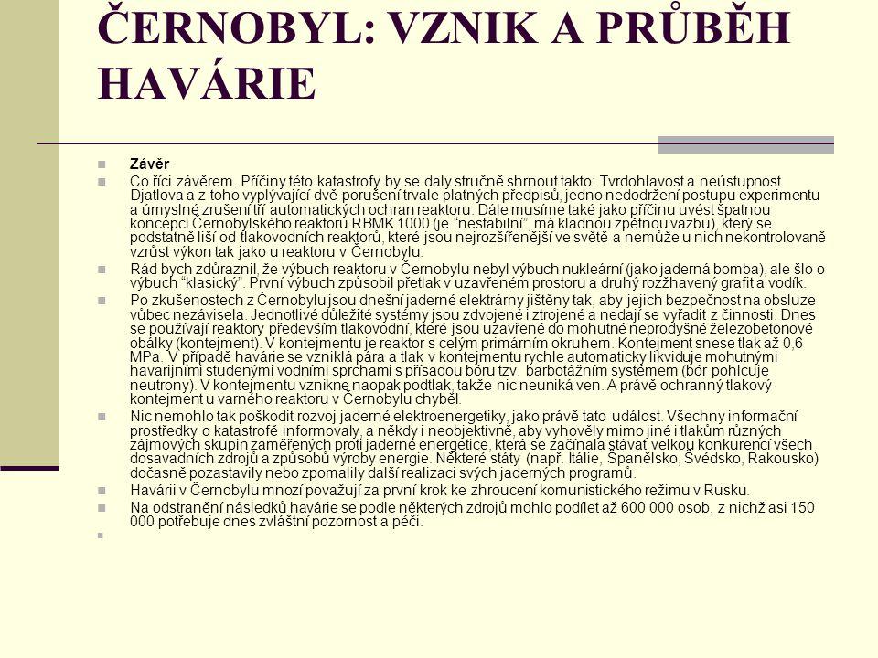 ČERNOBYL: VZNIK A PRŮBĚH HAVÁRIE Závěr Co říci závěrem. Příčiny této katastrofy by se daly stručně shrnout takto: Tvrdohlavost a neústupnost Djatlova