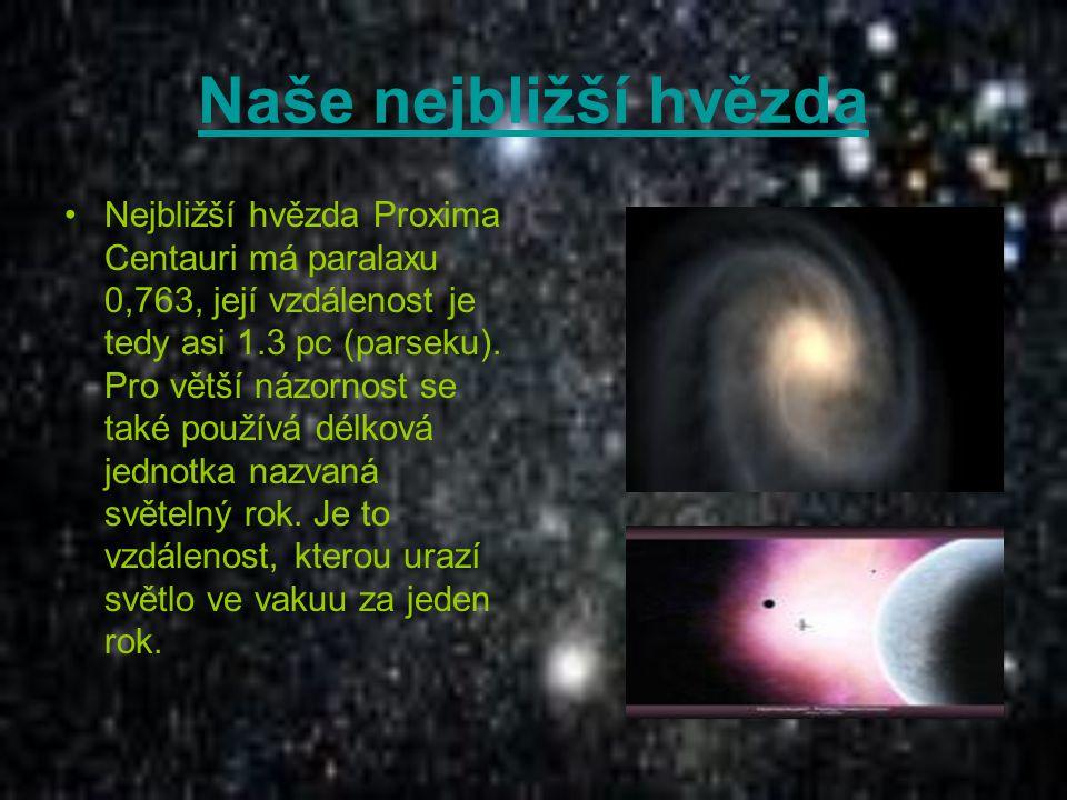 Naše nejbližší hvězda Nejbližší hvězda Proxima Centauri má paralaxu 0,763, její vzdálenost je tedy asi 1.3 pc (parseku). Pro větší názornost se také p