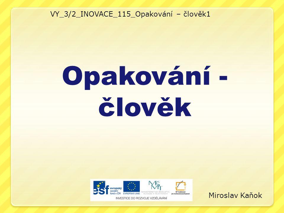 VY_3/2_INOVACE_115_Opakování – člověk1 Opakování - člověk Miroslav Kaňok