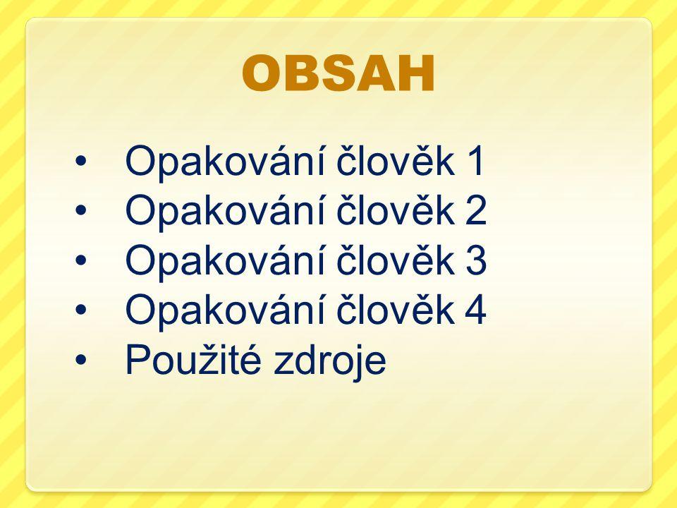 OBSAH Opakování člověk 1 Opakování člověk 2 Opakování člověk 3 Opakování člověk 4 Použité zdroje