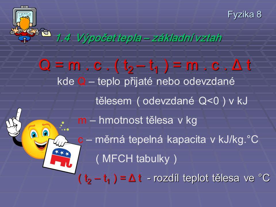 Fyzika 8 1.4 Výpočet tepla – základní vztah Q = m.