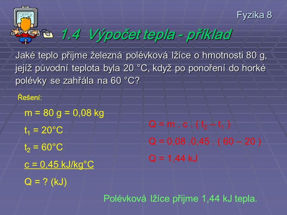 Fyzika 8 Jaké teplo přijme železná polévková lžíce o hmotnosti 80 g, jejíž původní teplota byla 20 °C, když po ponoření do horké polévky se zahřála na 60 °C.