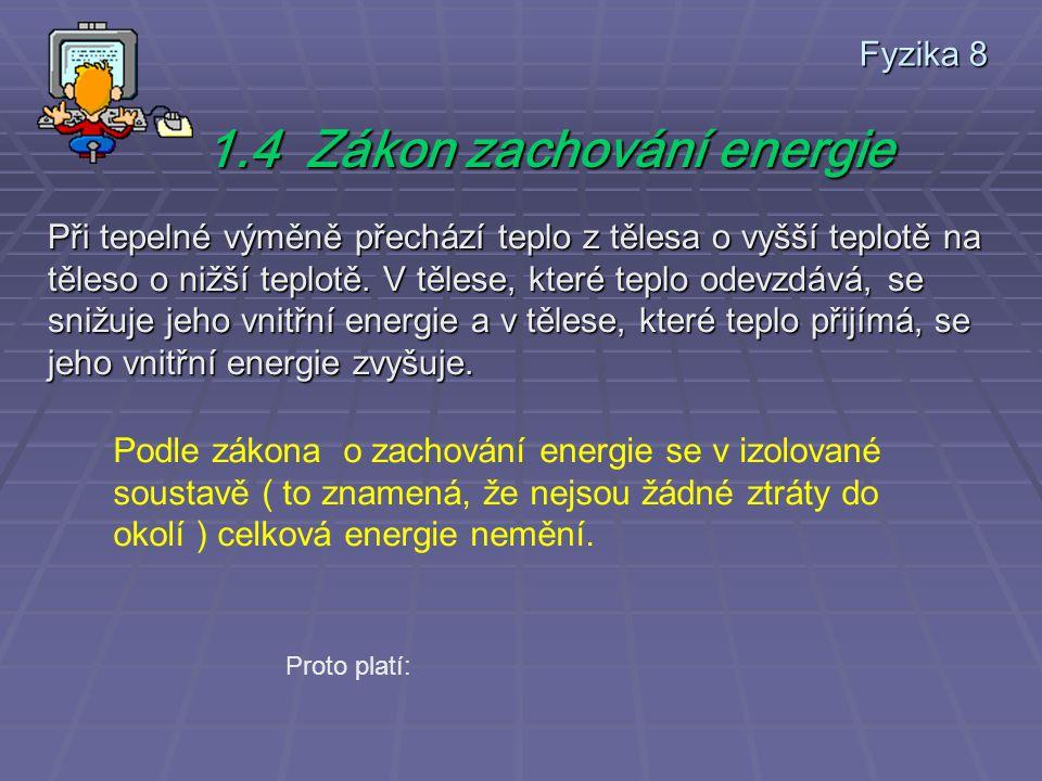 Fyzika 8 Při tepelné výměně přechází teplo z tělesa o vyšší teplotě na těleso o nižší teplotě.