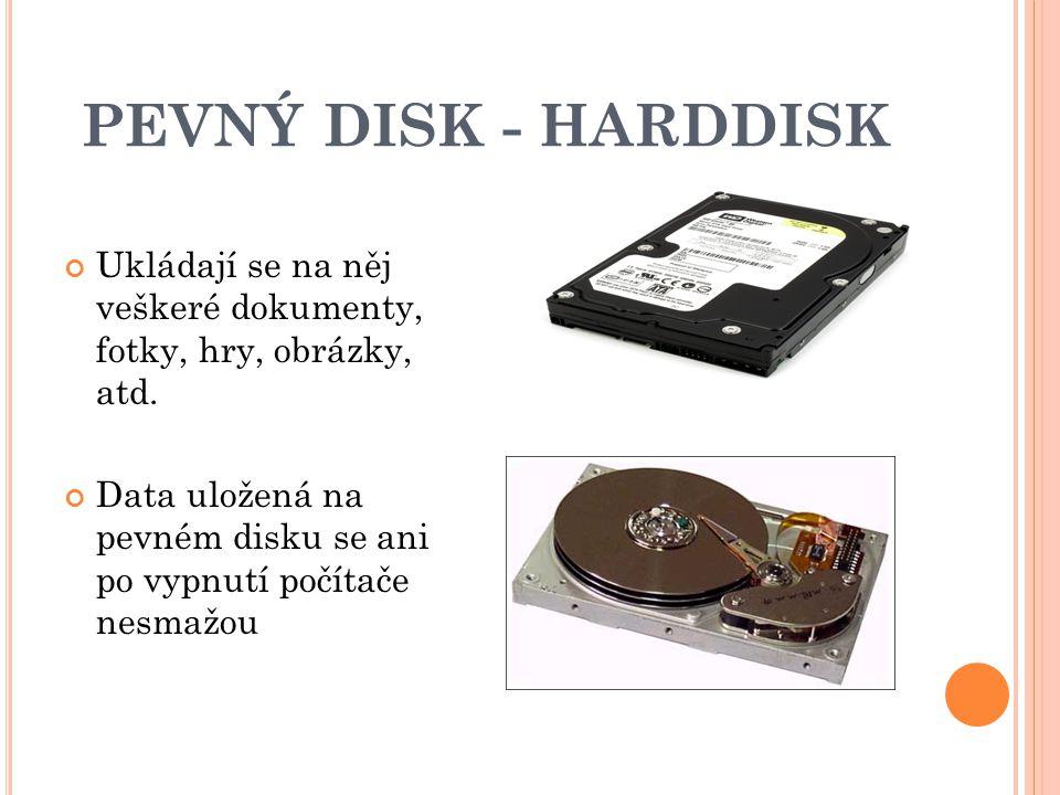 PEVNÝ DISK - HARDDISK Ukládají se na něj veškeré dokumenty, fotky, hry, obrázky, atd.