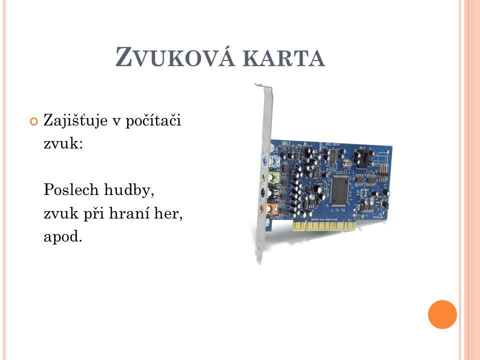 Z VUKOVÁ KARTA Zajišťuje v počítači zvuk: Poslech hudby, zvuk při hraní her, apod.