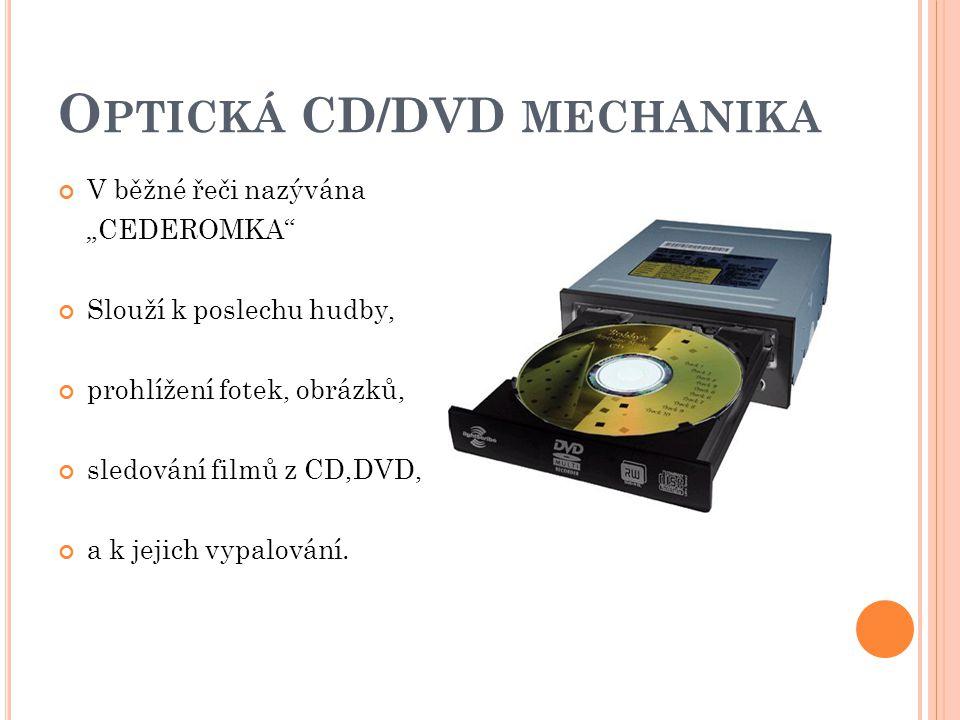 """O PTICKÁ CD/DVD MECHANIKA V běžné řeči nazývána """"CEDEROMKA Slouží k poslechu hudby, prohlížení fotek, obrázků, sledování filmů z CD,DVD, a k jejich vypalování."""