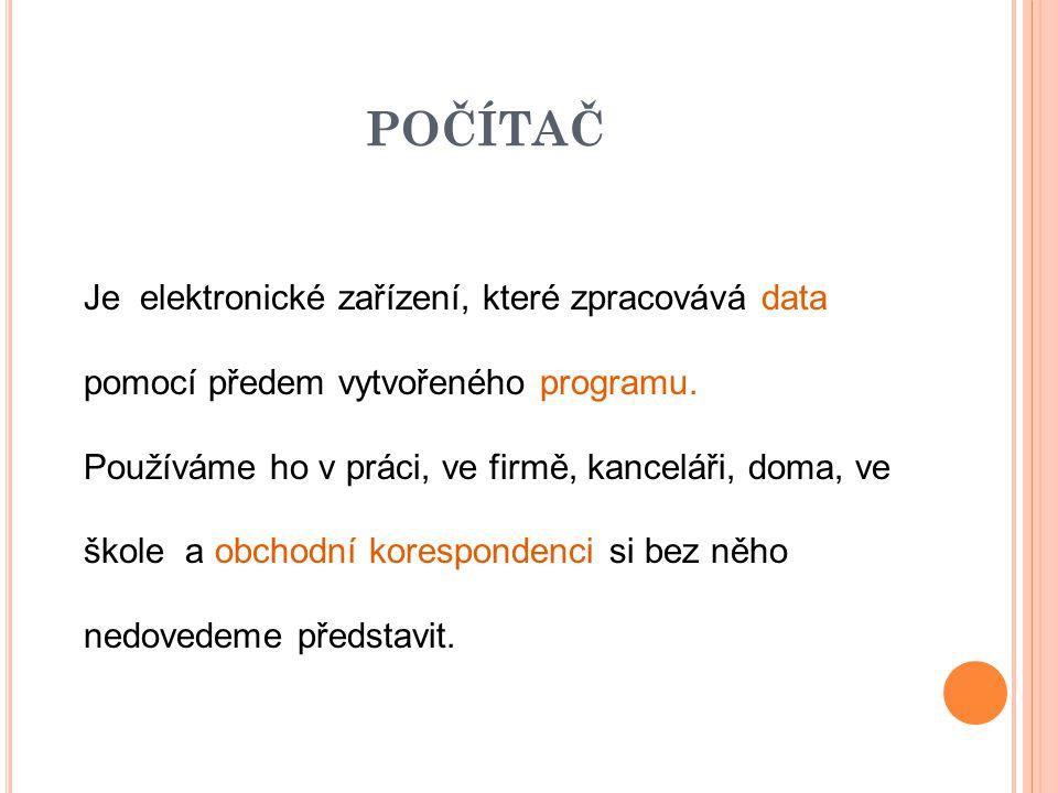 POUŽITÉ ZDROJE Materiál je dílem autorky učebních osnov odpovídajících ŠVP vyučovaných podle: http://www.123abc.cz http://pctuning.tyden.cz http://www.svethardware.cz/index.jsp http://vseohw.net http://www.pc-hardware.borec.cz http://www.msmt.cz http://en.wikipedia.org/wiki/TOP500 http://cs.wikipedia.org/wiki/Počítač http://aboutcomputercomponents.blogspot.cz http://www.coolnerds.com/newbies/hardware/hardware.htm http://gadgetlite.blogspot.cz/2013/02/download-form-up-government-hp-laptop.html http://www.t-mobile.cz/web/cz/osobni/telefony/dalsi-pristroje/ipad?WT.mc_id=Longterm-special- eshop_Sklik_PPC_Apple_iPad_Mini http://aukro.cz/listing/listing.php?category=100737&description=1&order=m&string=android&utm _source=seznam&utm_medium=sklik&bmatch=seng-v11-p-czech-0409 Citováno dne 22.