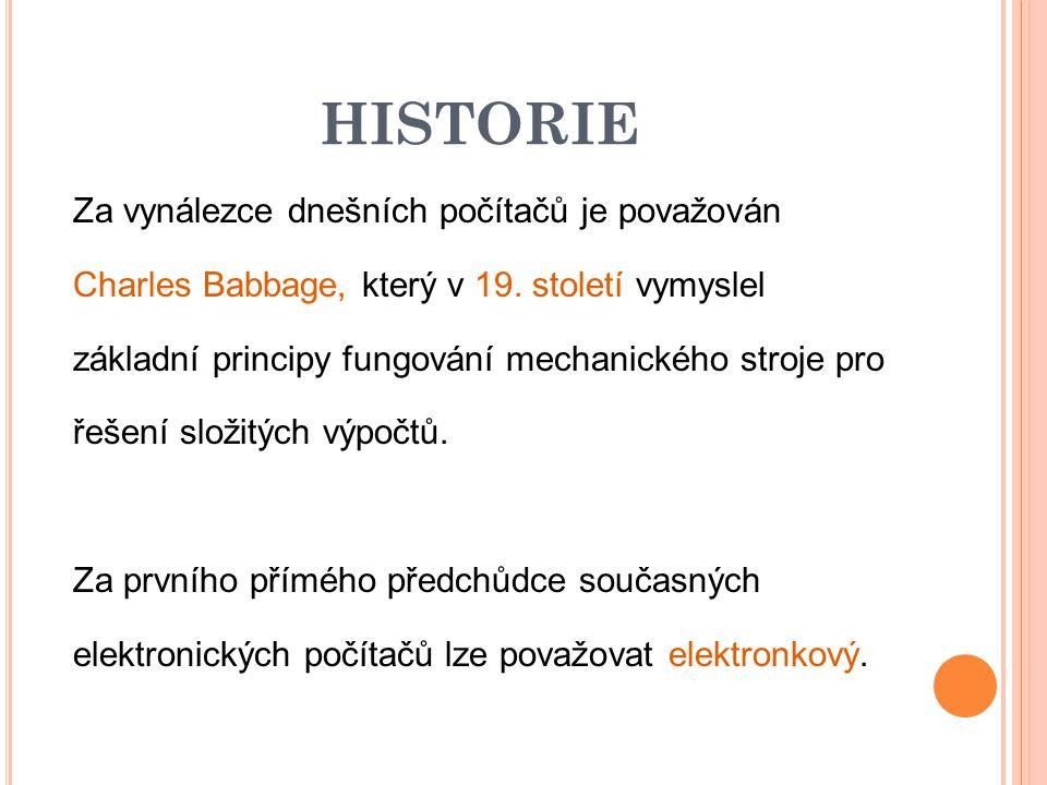 HISTORIE Za vynálezce dnešních počítačů je považován Charles Babbage, který v 19.
