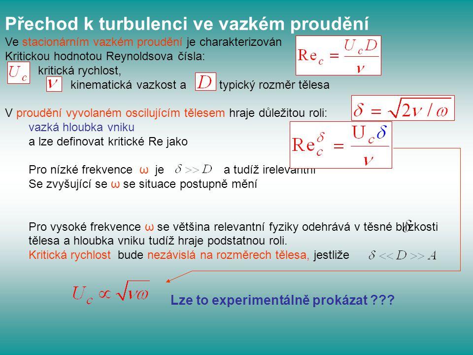 Přechod k turbulenci ve vazkém proudění Ve stacionárním vazkém proudění je charakterizován Kritickou hodnotou Reynoldsova čísla: kritická rychlost, ki
