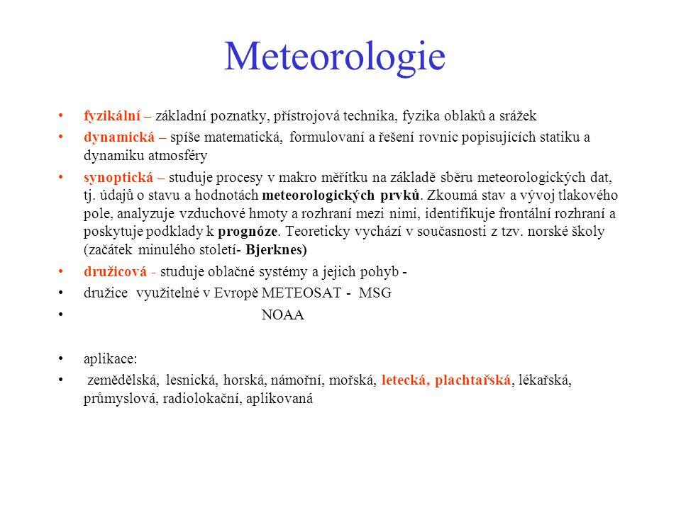 Meteorologie fyzikální – základní poznatky, přístrojová technika, fyzika oblaků a srážek dynamická – spíše matematická, formulovaní a řešení rovnic po
