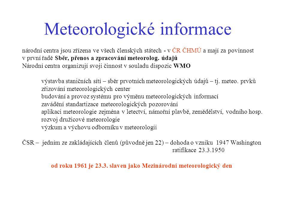 Meteorologické informace národní centra jsou zřízena ve všech členských státech - v ČR ČHMÚ a mají za povinnost v první řadě Sběr, přenos a zpracování