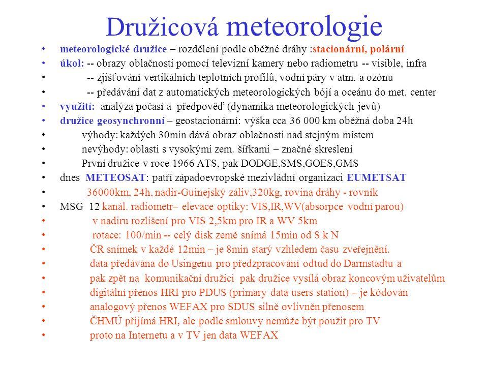 Družicová meteorologie meteorologické družice – rozdělení podle oběžné dráhy :stacionární, polární úkol: -- obrazy oblačnosti pomocí televizní kamery