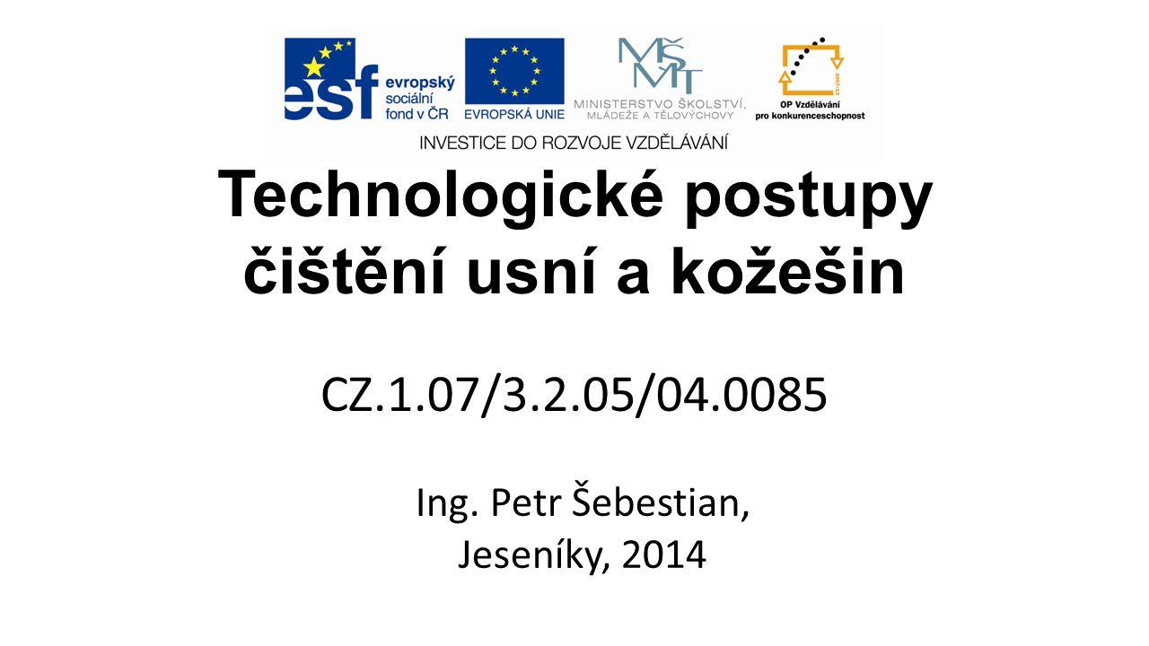 Technologické postupy čištění usní a kožešin CZ.1.07/3.2.05/04.0085 Ing. Petr Šebestian, Jeseníky, 2014