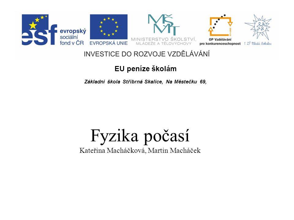 EU peníze školám Základní škola Stříbrná Skalice, Na Městečku 69, Fyzika počasí Kateřina Macháčková, Martin Macháček