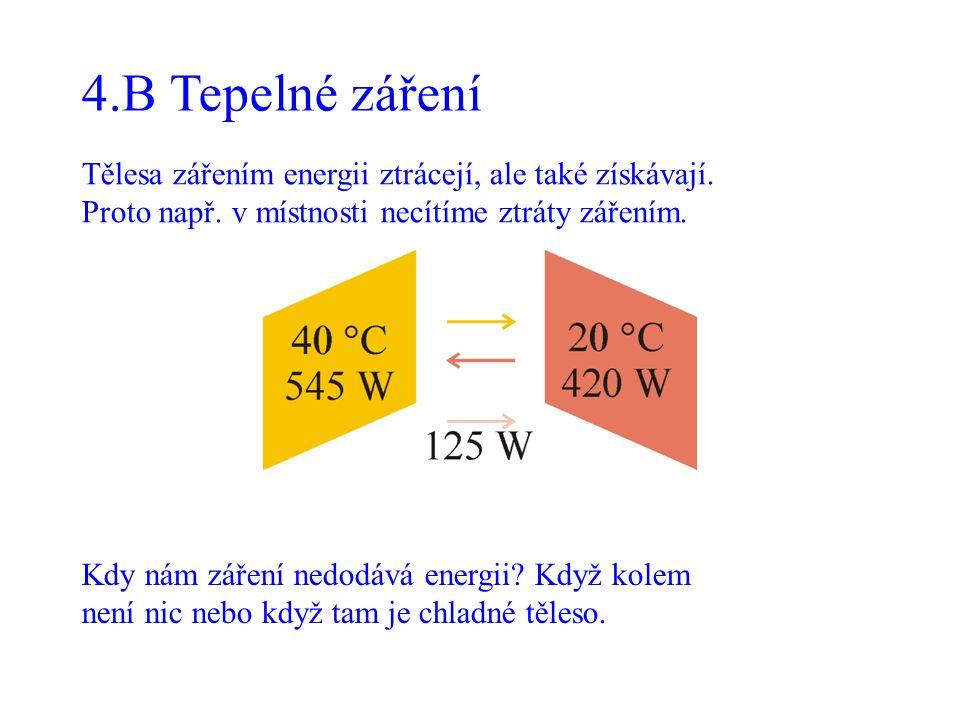 4.B Tepelné záření Tělesa zářením energii ztrácejí, ale také získávají. Proto např. v místnosti necítíme ztráty zářením. Kdy nám záření nedodává energ