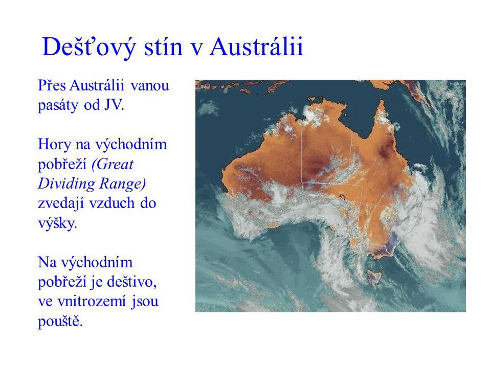 Dešťový stín v Austrálii Přes Austrálii vanou pasáty od JV. Hory na východním pobřeží (Great Dividing Range) zvedají vzduch do výšky. Na východním pob