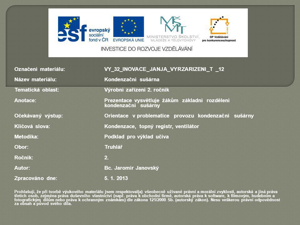 Označení materiálu: VY_32_INOVACE_JANJA_VYRZARIZENI_T _12 Název materiálu:Kondenzační sušárna Tematická oblast:Výrobní zařízení 2. ročník Anotace:Prez