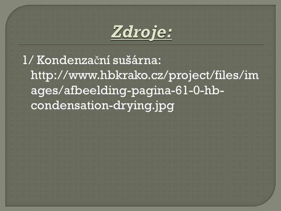1/ Kondenza č ní sušárna: http://www.hbkrako.cz/project/files/im ages/afbeelding-pagina-61-0-hb- condensation-drying.jpg