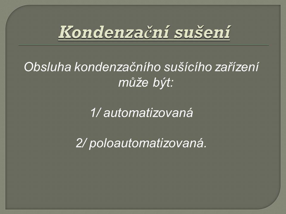 Obsluha kondenzačního sušícího zařízení může být: 1/ automatizovaná 2/ poloautomatizovaná.