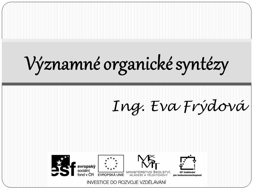 Významné organické syntézy Ing. Eva Frýdová