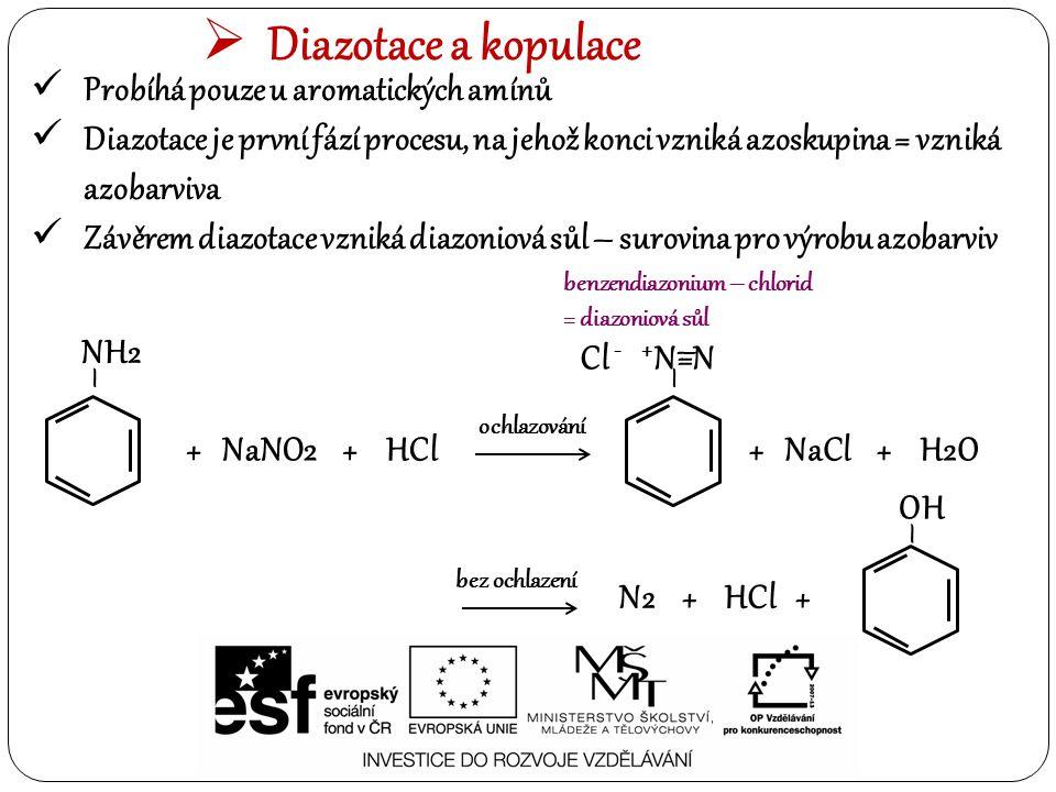  Diazotace a kopulace Probíhá pouze u aromatických amínů Diazotace je první fází procesu, na jehož konci vzniká azoskupina = vzniká azobarviva Závěre