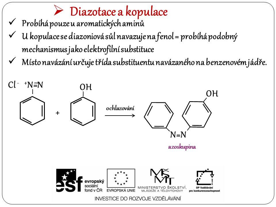  Diazotace a kopulace Probíhá pouze u aromatických aminů U kopulace se diazoniová sůl navazuje na fenol = probíhá podobný mechanismus jako elektrofil