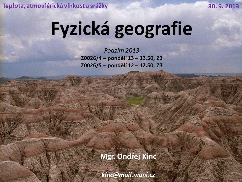 Fyzická geografie Mgr.Ondřej Kinc kinc@mail.muni.cz 30.