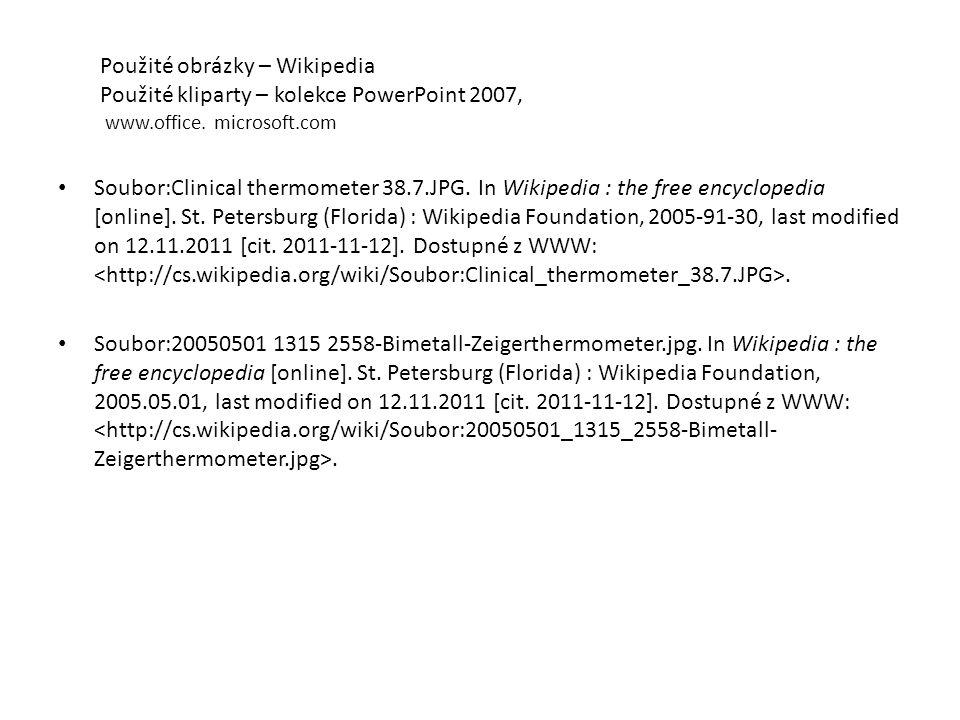 Použité obrázky – Wikipedia Použité kliparty – kolekce PowerPoint 2007, www.office. microsoft.com Soubor:Clinical thermometer 38.7.JPG. In Wikipedia :