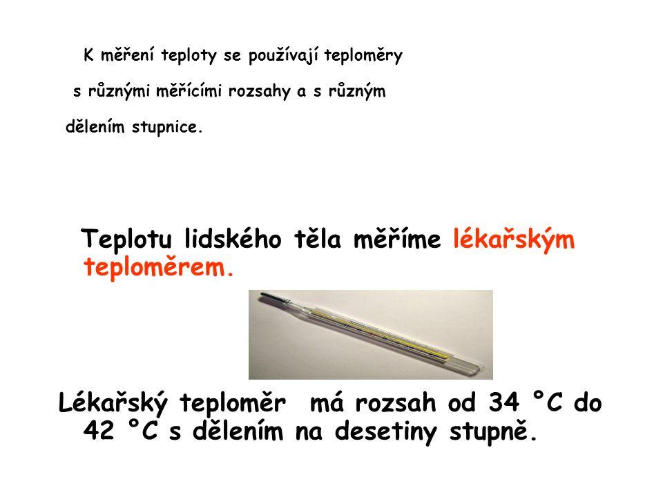 K měření teploty se používají teploměry s různými měřícími rozsahy a s různým dělením stupnice. Teplotu lidského těla měříme lékařským teploměrem. Lék
