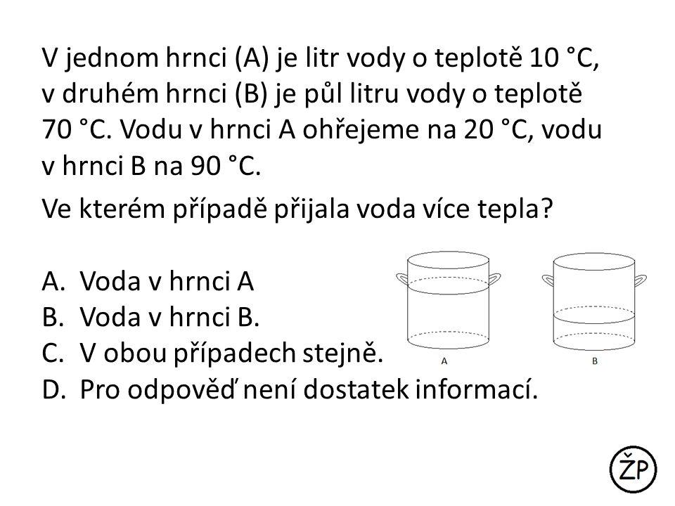 V jednom hrnci (A) je litr vody o teplotě 10 °C, v druhém hrnci (B) je půl litru vody o teplotě 70 °C.