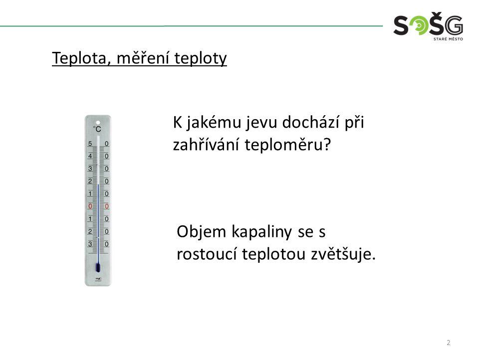 2 Teplota, měření teploty K jakému jevu dochází při zahřívání teploměru.