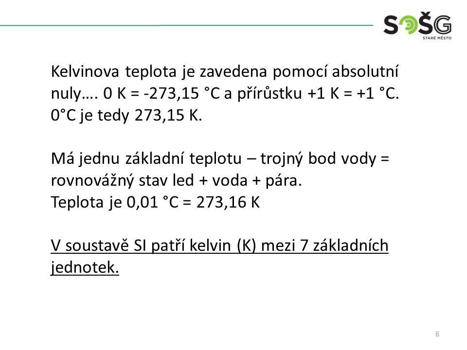 6 Kelvinova teplota je zavedena pomocí absolutní nuly….