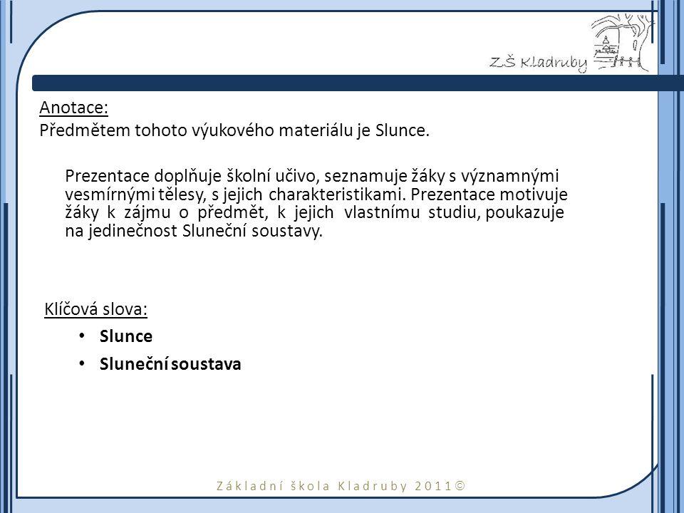 Základní škola Kladruby 2011  Anotace: Předmětem tohoto výukového materiálu je Slunce.