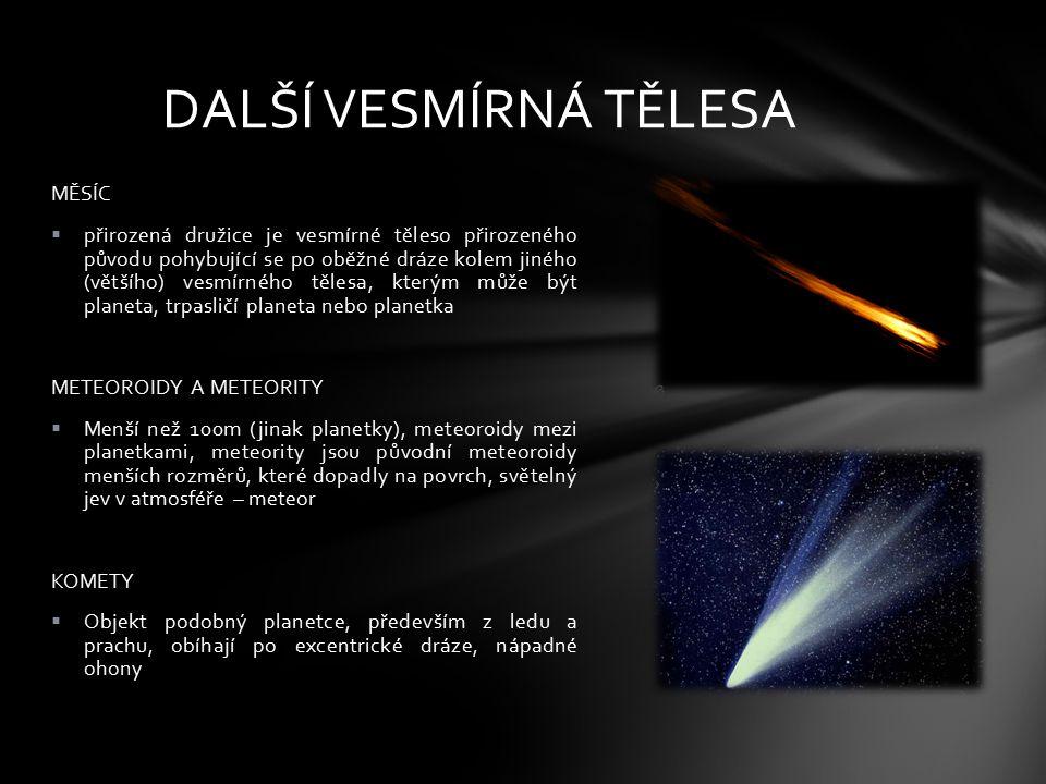 MĚSÍC  přirozená družice je vesmírné těleso přirozeného původu pohybující se po oběžné dráze kolem jiného (většího) vesmírného tělesa, kterým může bý