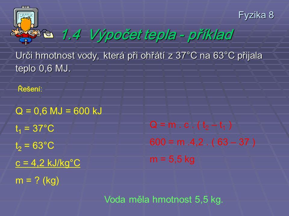 Fyzika 8 Urči hmotnost vody, která při ohřátí z 37°C na 63°C přijala teplo 0,6 MJ.
