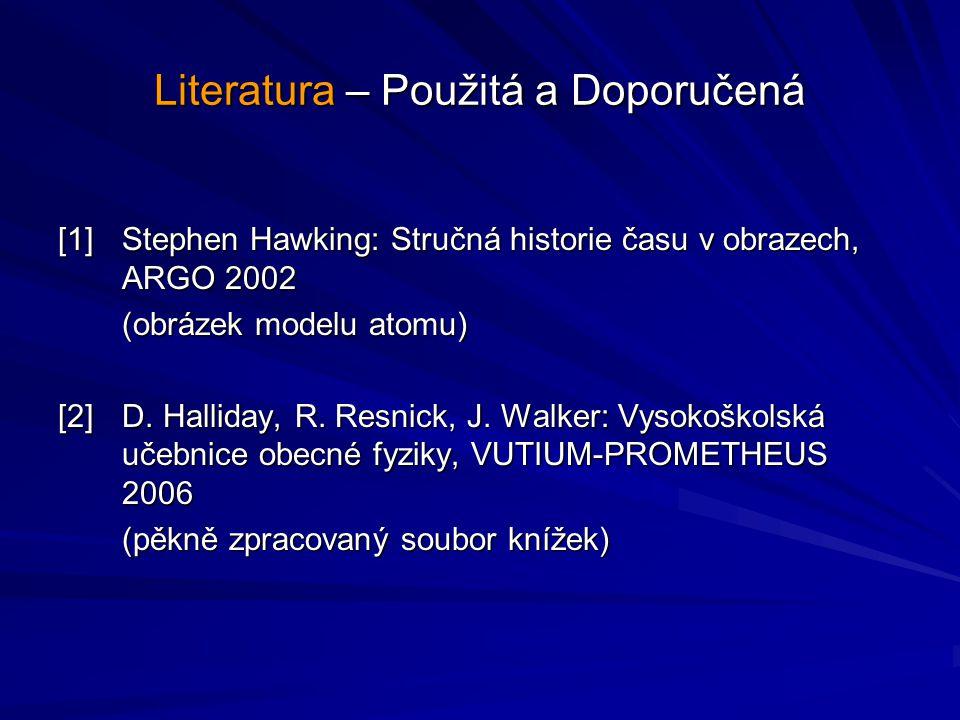 Literatura – Použitá a Doporučená [1]Stephen Hawking: Stručná historie času v obrazech, ARGO 2002 (obrázek modelu atomu) [2]D. Halliday, R. Resnick, J