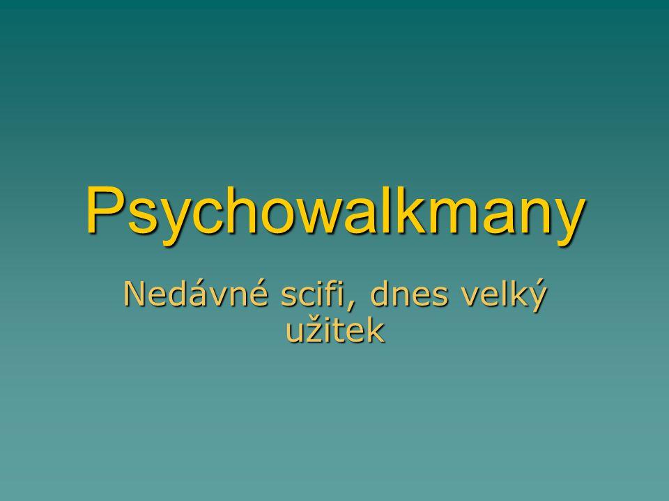 Psychowalkmany Nedávné scifi, dnes velký užitek