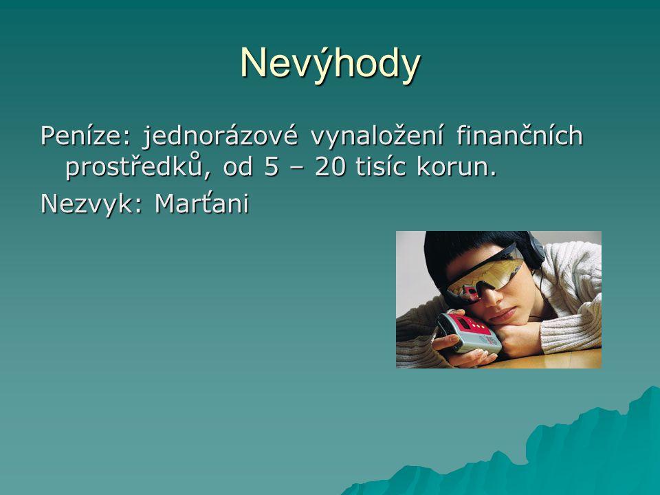 Nevýhody Peníze: jednorázové vynaložení finančních prostředků, od 5 – 20 tisíc korun.
