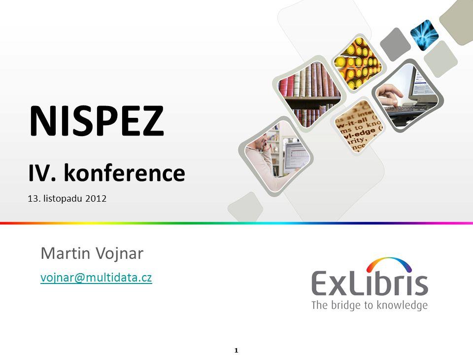 1  Ex Libris Ltd., 2012 - Internal and Confidential NISPEZ IV. konference 13. listopadu 2012 Martin Vojnar vojnar@multidata.cz