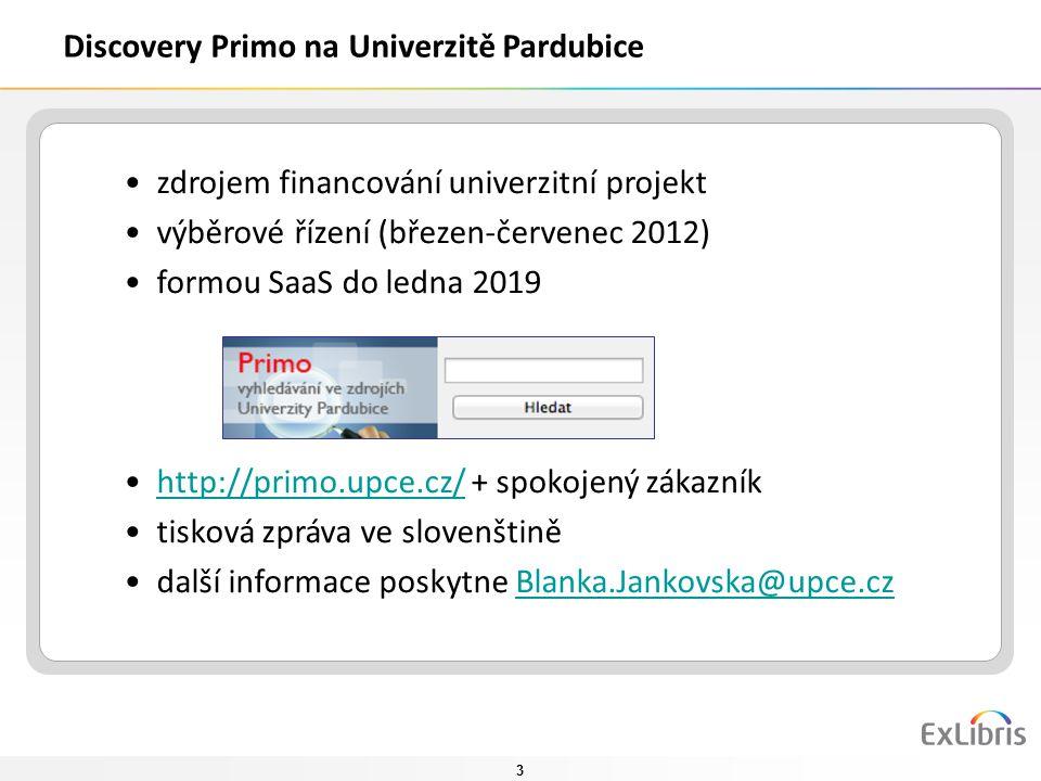 3 Discovery Primo na Univerzitě Pardubice zdrojem financování univerzitní projekt výběrové řízení (březen-červenec 2012) formou SaaS do ledna 2019 htt