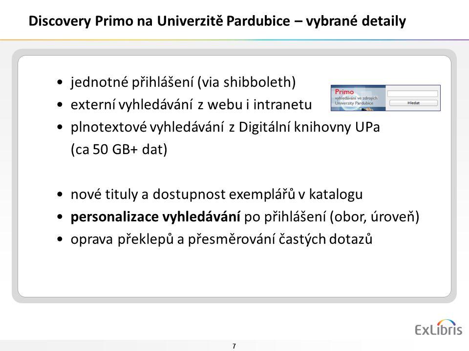 7 Discovery Primo na Univerzitě Pardubice – vybrané detaily jednotné přihlášení (via shibboleth) externí vyhledávání z webu i intranetu plnotextové vyhledávání z Digitální knihovny UPa (ca 50 GB+ dat) nové tituly a dostupnost exemplářů v katalogu personalizace vyhledávání po přihlášení (obor, úroveň) oprava překlepů a přesměrování častých dotazů